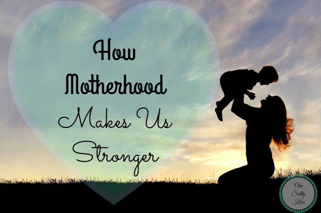 How Motherhood Makes Us Stronger