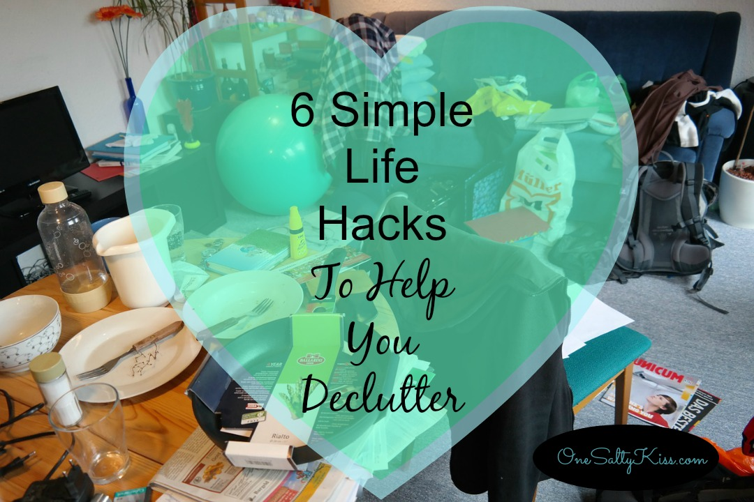 Life Hacks How To Declutter For A Better Life: 6 Simple Life Hacks To Help You Declutter