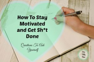 How To Stay Motivated And Get Sh*t Done
