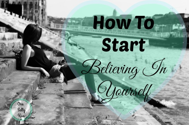 In order to live the best life possible, we need to trust and believe in ourselves. Here's how to start if you don't know how.