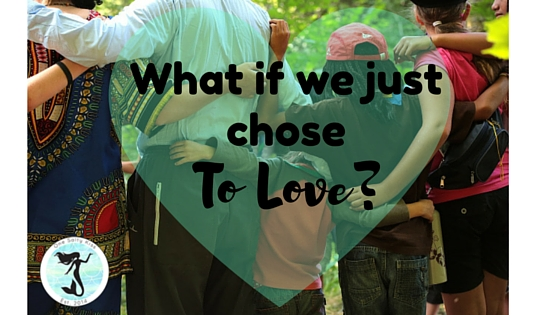 What If We Just Chose To Love