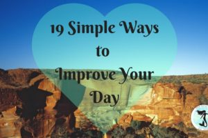 19 Simple Ways To Improve Your Day