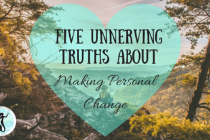 Five Unnerving Truths About Making Personal Change