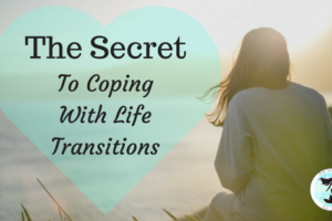 The Secret To Coping With Life Transitions